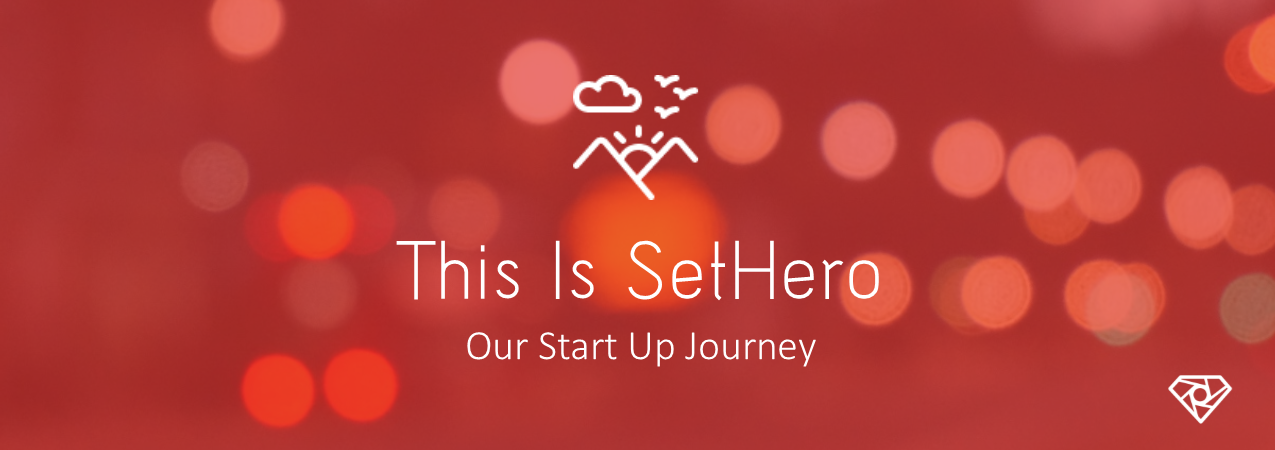 This Is SetHero - This is SetHero - Our Start Up Journey - start-up