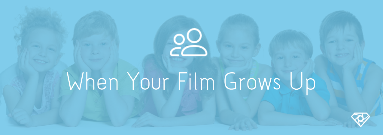 When Your Film Grows Up - What does your film want to be when it grows up? - ideas