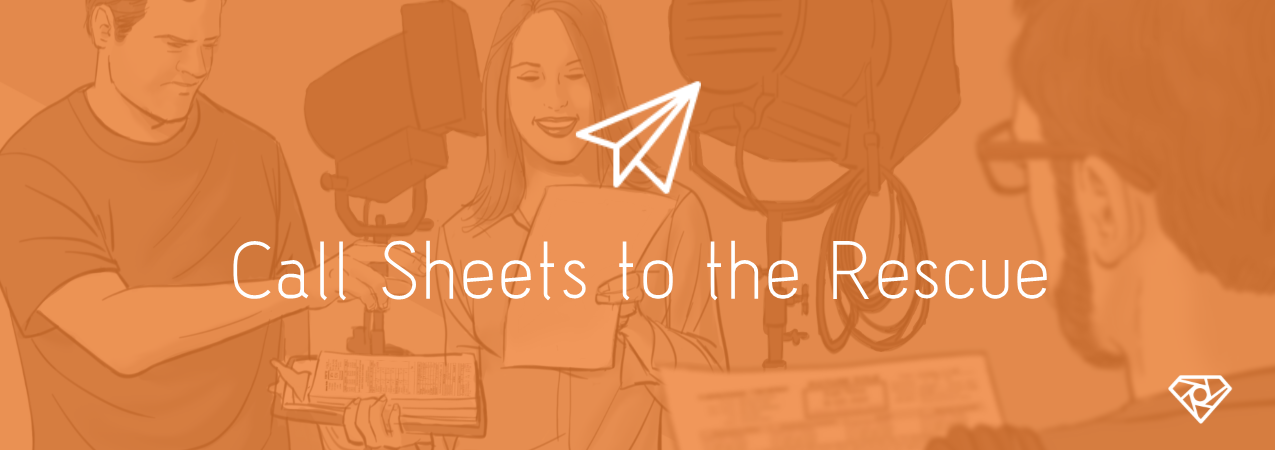 Call Sheets Resue - Call Sheets To The Rescue - 5 Tips for Saving Your Film Set - production-office, call-sheets