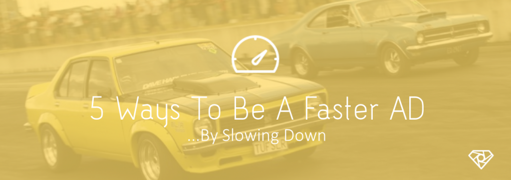 Go Slow To Go Fast 1024x361 - 5 Ways To Be A Faster AD By Slowing Down - crew-positions