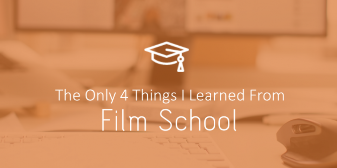 The Only Four Things I Learned From Film School