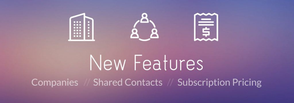 Blog Header June 2017 Product Updates 1024x361 - New Product Features - Announcing Companies, Shared Contacts, and Subscription Pricing - product-updates