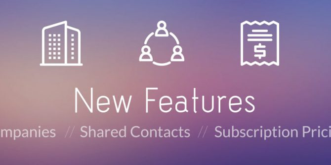 New Product Features - Announcing Companies, Shared Contacts, and...