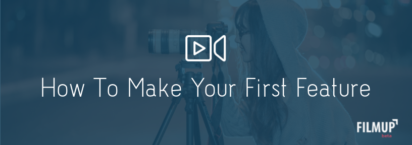 How to make your first feature film