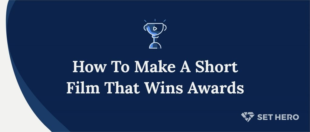 How To Make A Short Film That Wins Awards - SetHero