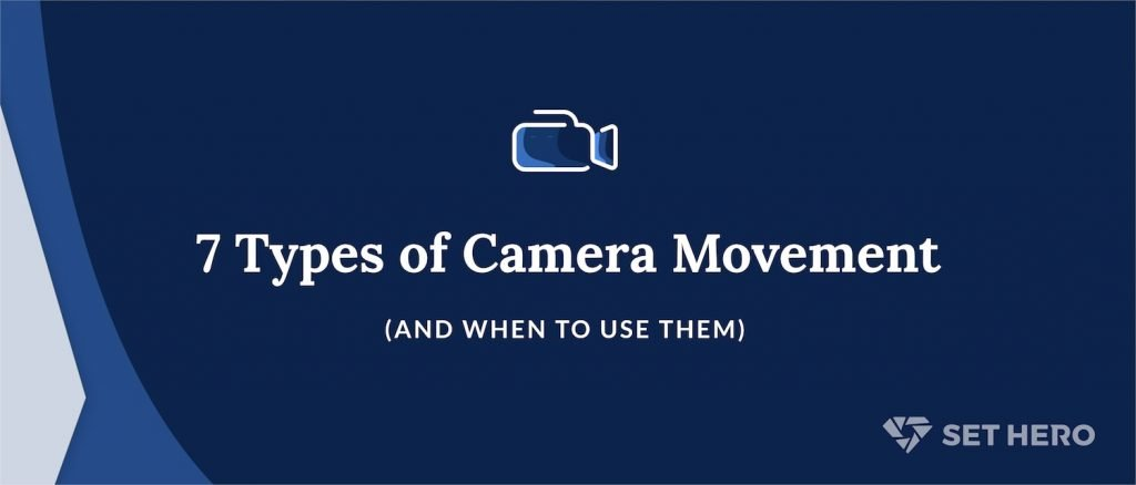 7 Types of Camera Movement and When To Use Them